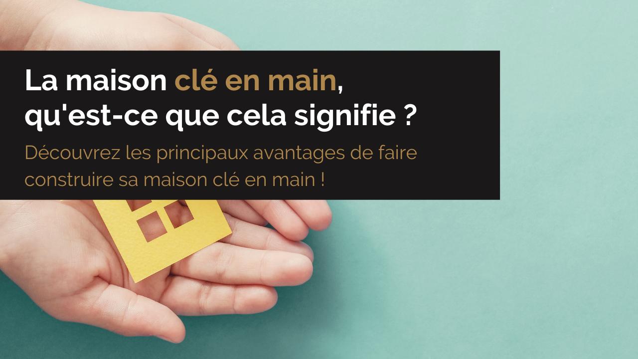 Une maison clé en main, qu'est-ce que cela signifie ?